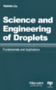 Science and Engineering of Droplets 1