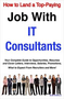 How to Land a Top-Paying Job With IT Consultants: Your Complete Guide to Opportunities, Resumes and Co 1