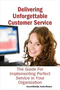 Delivering Unforgettable Customer Service: The Guide For Implementing Perfect Service in Your Organiza 2