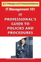 IT Professional's Guide to Policies and Procedures - Solid, straightforward and effective Guide to IT 1
