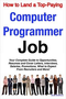How to Land a Top-Paying Computer Programmer Job: Your Complete Guide to Opportunities, Resumes and Co 1