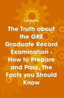 The Truth about the GRE Graduate Record Examination - How to Prepare and Pass, The Facts you Should Kn Screenshot